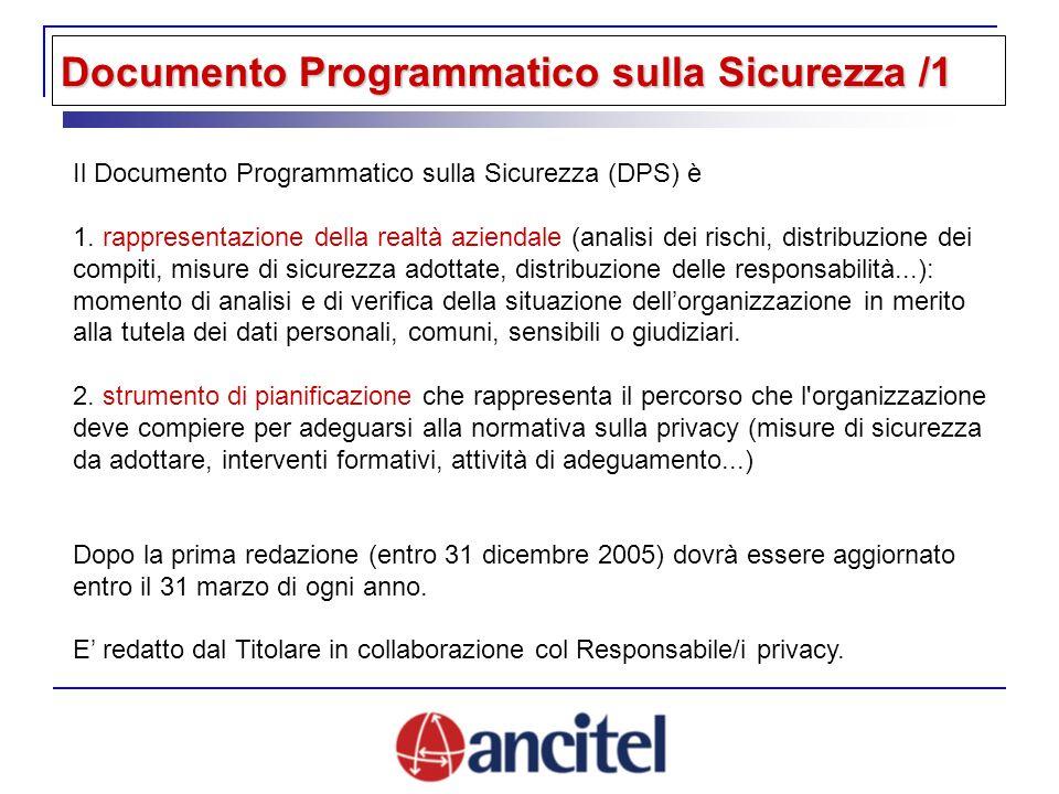 Documento Programmatico sulla Sicurezza /1 Il Documento Programmatico sulla Sicurezza (DPS) è 1. rappresentazione della realtà aziendale (analisi dei