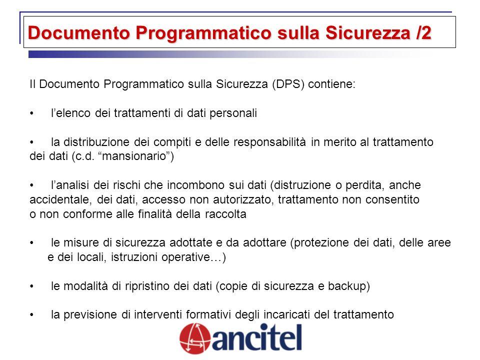 Documento Programmatico sulla Sicurezza /2 Il Documento Programmatico sulla Sicurezza (DPS) contiene: lelenco dei trattamenti di dati personali la dis