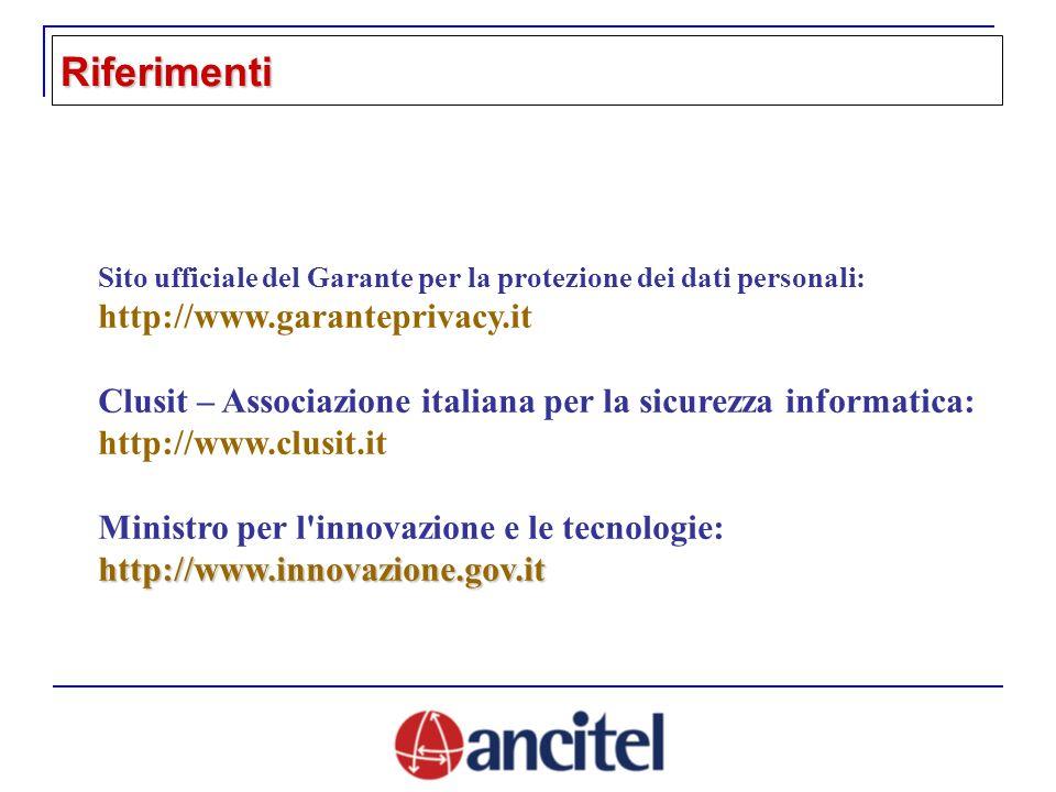 Sito ufficiale del Garante per la protezione dei dati personali: http://www.garanteprivacy.it Clusit – Associazione italiana per la sicurezza informatica: http://www.clusit.it Ministro per l innovazione e le tecnologie:http://www.innovazione.gov.it Riferimenti