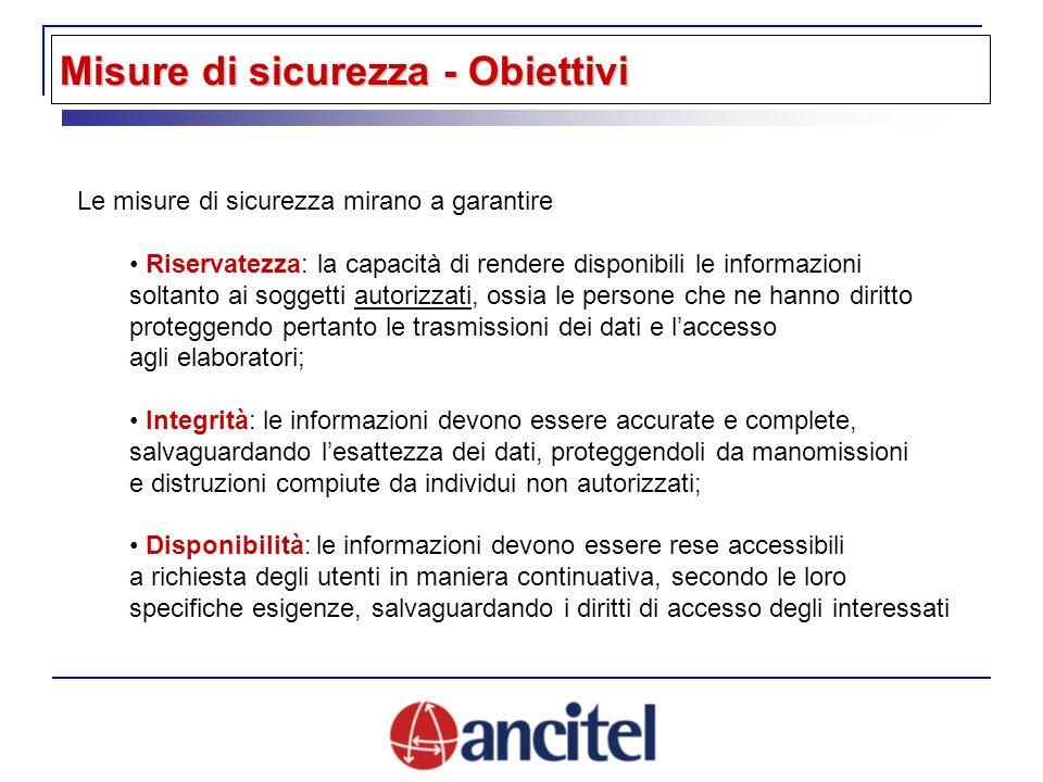 Misure di sicurezza - Obiettivi Le misure di sicurezza mirano a garantire Riservatezza: la capacità di rendere disponibili le informazioni soltanto ai