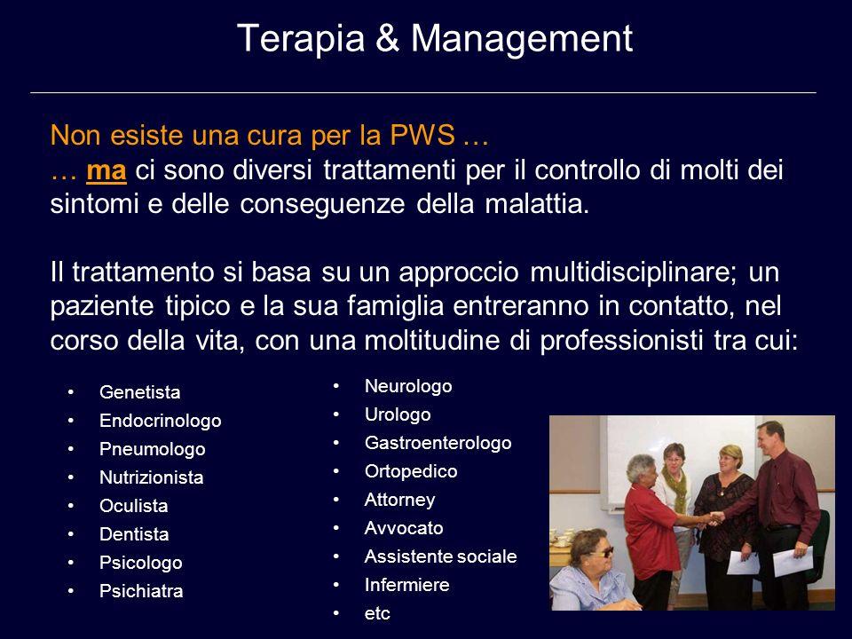 Terapia & Management Neurologo Urologo Gastroenterologo Ortopedico Attorney Avvocato Assistente sociale Infermiere etc Non esiste una cura per la PWS