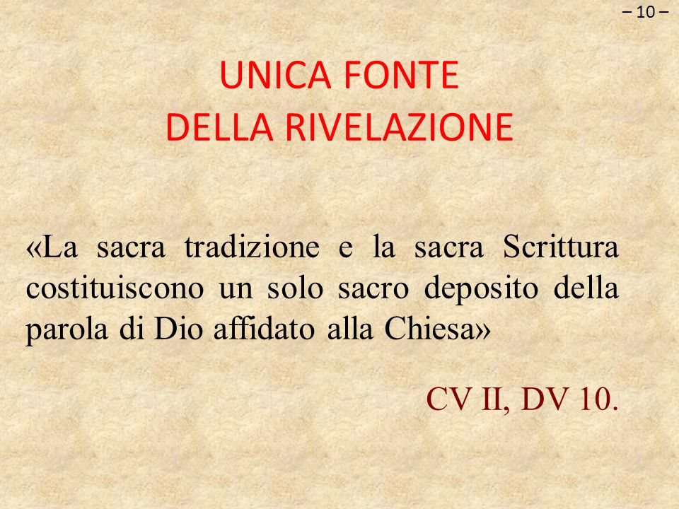 UNICA FONTE DELLA RIVELAZIONE – 10 – «La sacra tradizione e la sacra Scrittura costituiscono un solo sacro deposito della parola di Dio affidato alla