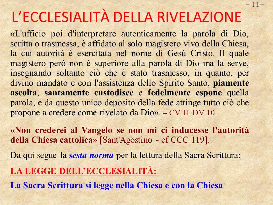 LECCLESIALITÀ DELLA RIVELAZIONE – 11 – «L'ufficio poi d'interpretare autenticamente la parola di Dio, scritta o trasmessa, è affidato al solo magister