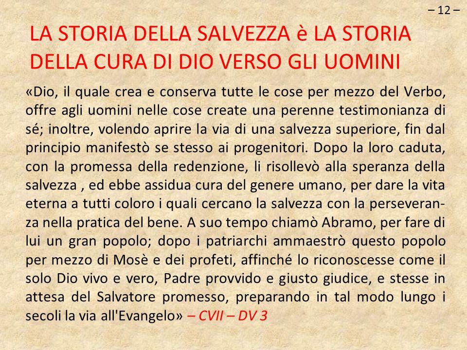 «Dio, il quale crea e conserva tutte le cose per mezzo del Verbo, offre agli uomini nelle cose create una perenne testimonianza di sé; inoltre, volend