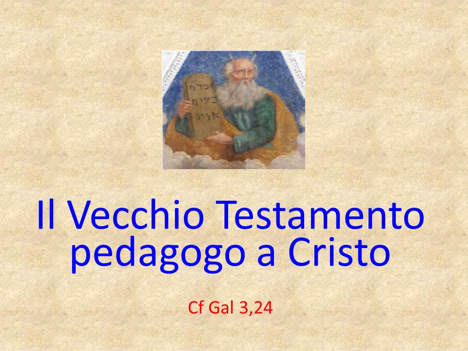 Il Vecchio Testamento pedagogo a Cristo Cf Gal 3,24
