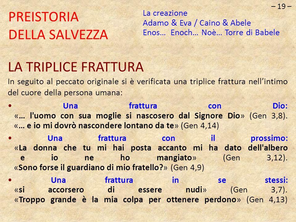 – 19 – PREISTORIA DELLA SALVEZZA LA TRIPLICE FRATTURA In seguito al peccato originale si è verificata una triplice frattura nellintimo del cuore della