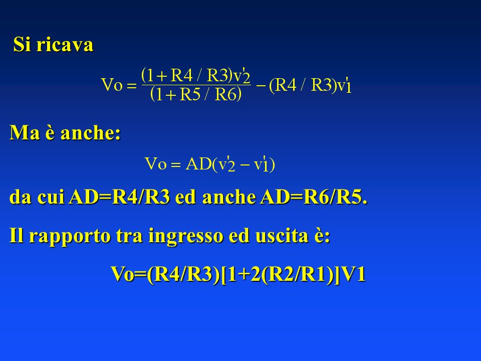 Si ricava Ma è anche: da cui AD=R4/R3 ed anche AD=R6/R5. Il rapporto tra ingresso ed uscita è: Vo=(R4/R3)[1+2(R2/R1)]V1