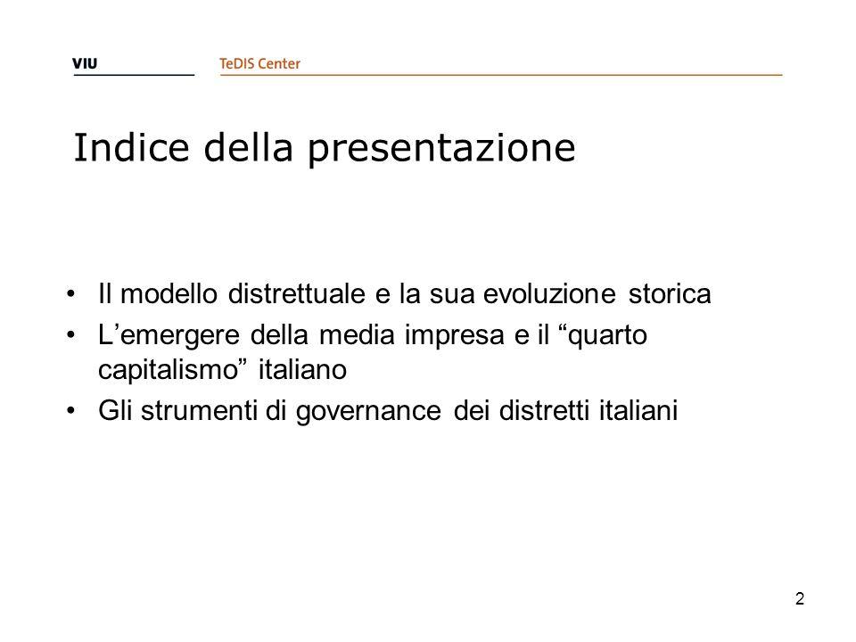 Indice della presentazione Il modello distrettuale e la sua evoluzione storica Lemergere della media impresa e il quarto capitalismo italiano Gli stru