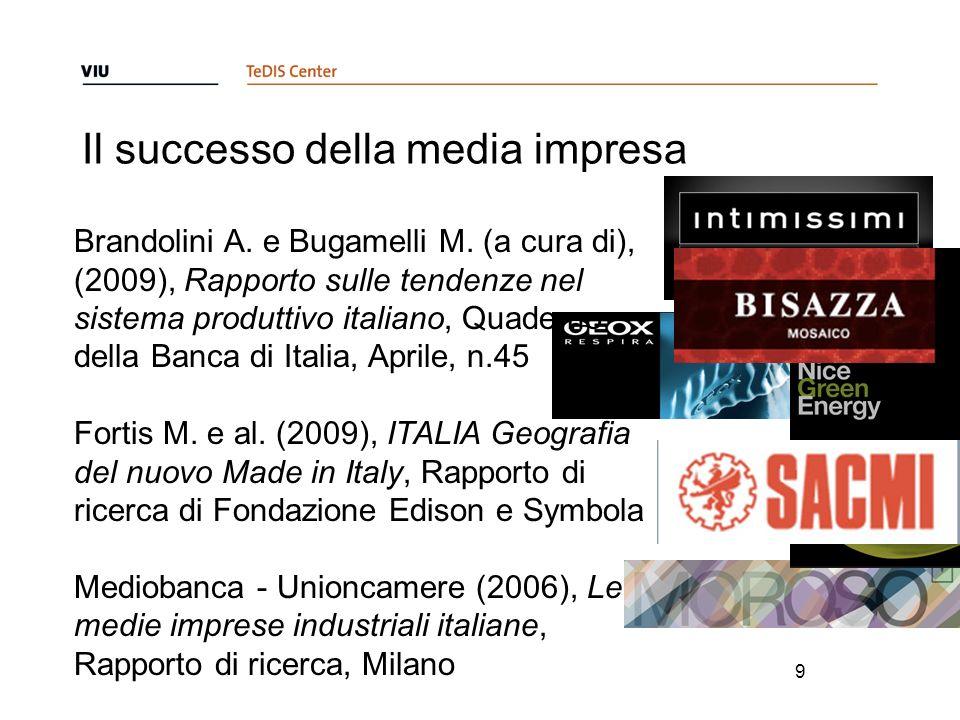 Il successo della media impresa 9 Brandolini A. e Bugamelli M. (a cura di), (2009), Rapporto sulle tendenze nel sistema produttivo italiano, Quaderno