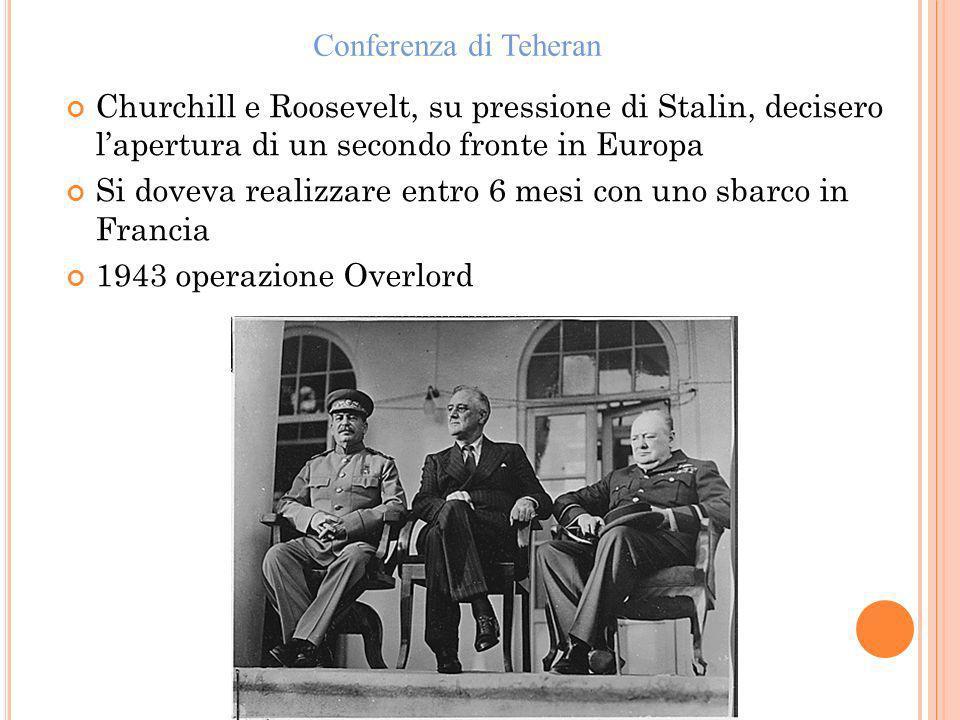 Churchill e Roosevelt, su pressione di Stalin, decisero lapertura di un secondo fronte in Europa Si doveva realizzare entro 6 mesi con uno sbarco in F