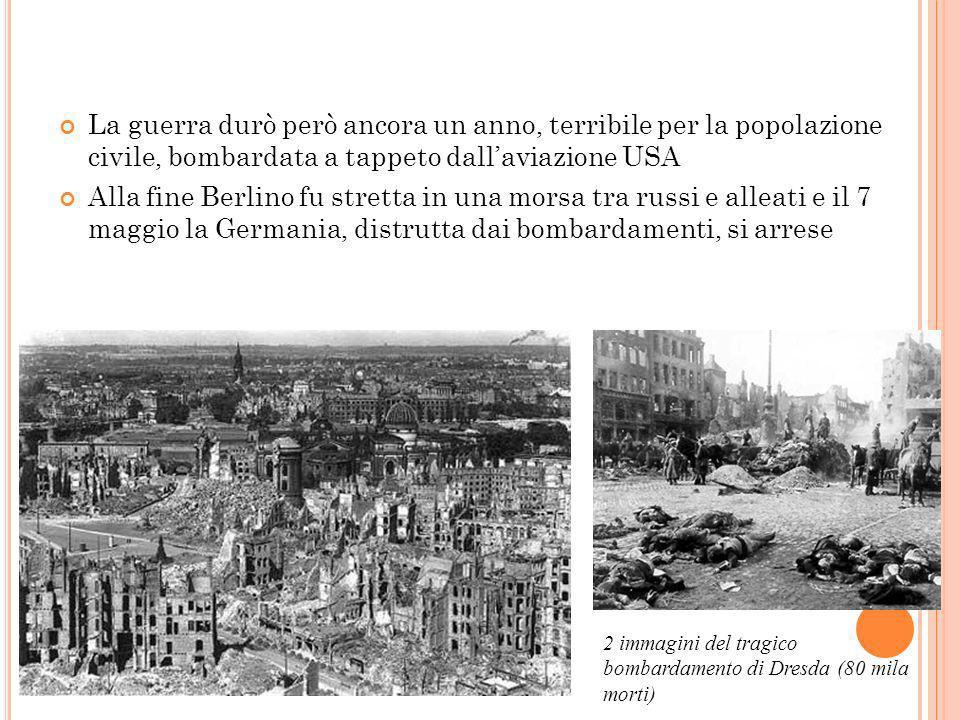 L A CORSA VERSO B ERLINO La guerra durò però ancora un anno, terribile per la popolazione civile, bombardata a tappeto dallaviazione USA Alla fine Ber