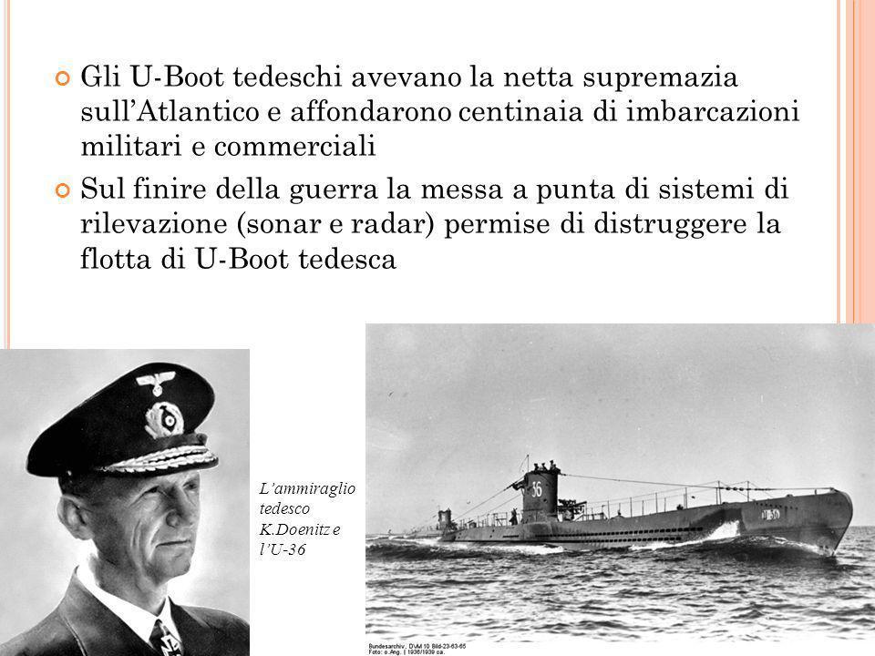 L A GUERRA SOTTOMARINA Gli U-Boot tedeschi avevano la netta supremazia sullAtlantico e affondarono centinaia di imbarcazioni militari e commerciali Su