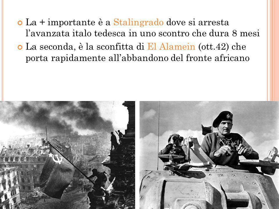 L E BATTAGLIE DELLA SVOLTA La + importante è a Stalingrado dove si arresta lavanzata italo tedesca in uno scontro che dura 8 mesi La seconda, è la sco