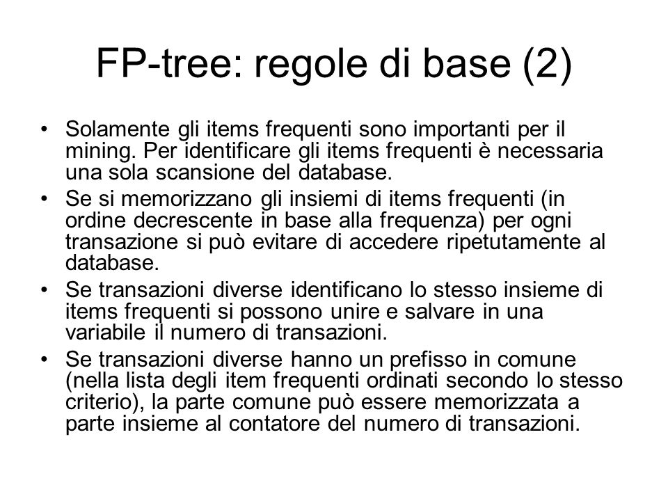FP-tree: regole di base (2) Solamente gli items frequenti sono importanti per il mining.
