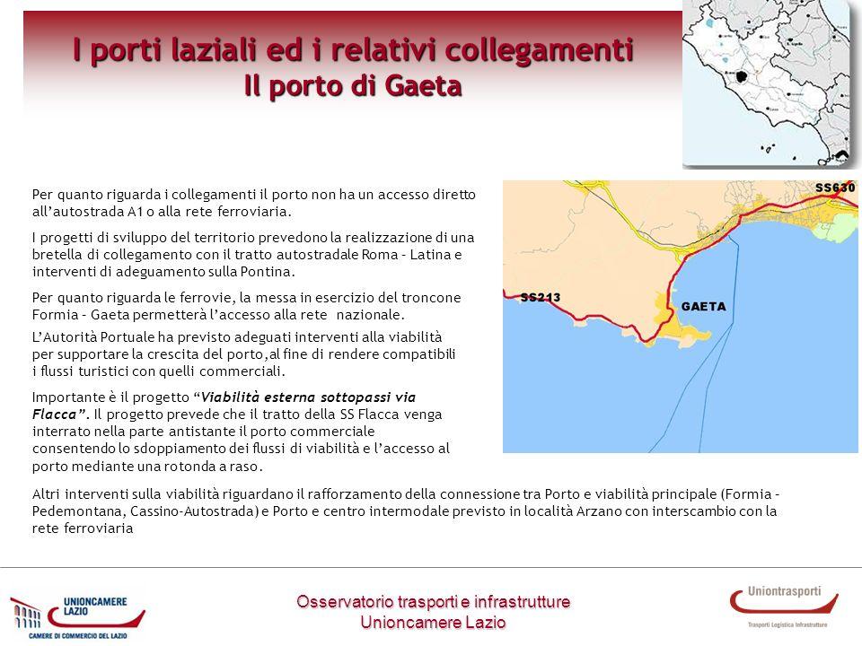 Osservatorio trasporti e infrastrutture Unioncamere Lazio I porti laziali ed i relativi collegamenti Il porto di Gaeta Per quanto riguarda i collegame