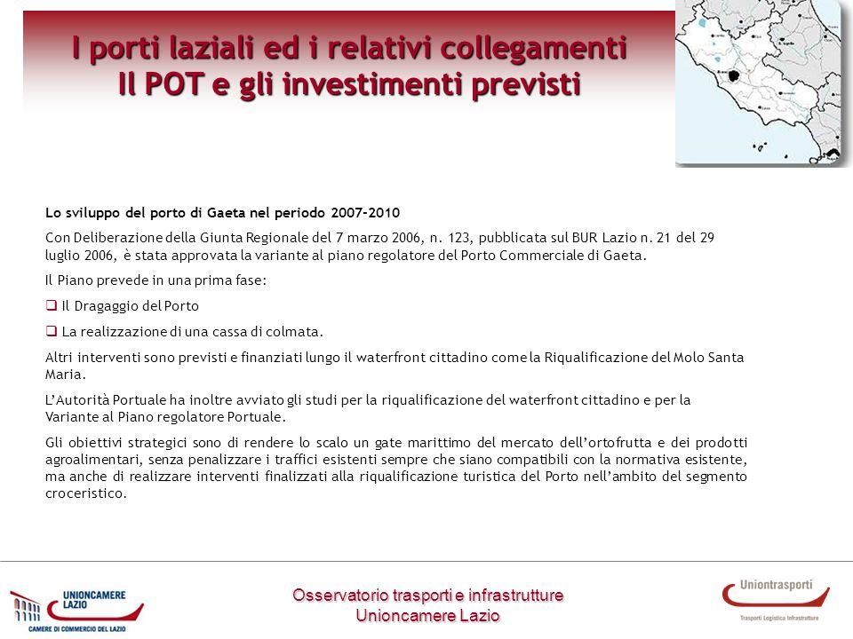 I porti laziali ed i relativi collegamenti Il POT e gli investimenti previsti Lo sviluppo del porto di Gaeta nel periodo 2007-2010 Con Deliberazione d