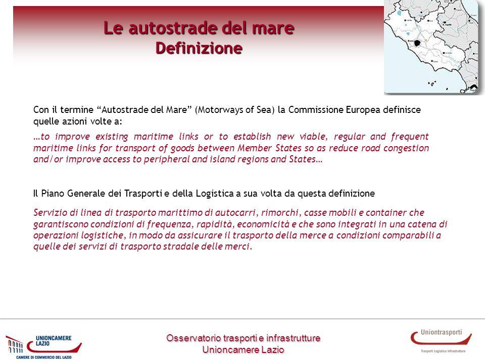 Osservatorio trasporti e infrastrutture Unioncamere Lazio Le autostrade del mare Definizione Con il termine Autostrade del Mare (Motorways of Sea) la
