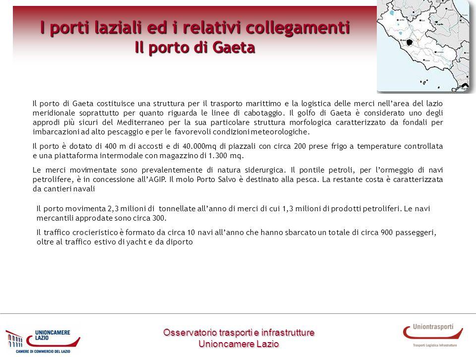 Osservatorio trasporti e infrastrutture Unioncamere Lazio I porti laziali ed i relativi collegamenti Il porto di Gaeta Il porto di Gaeta costituisce u