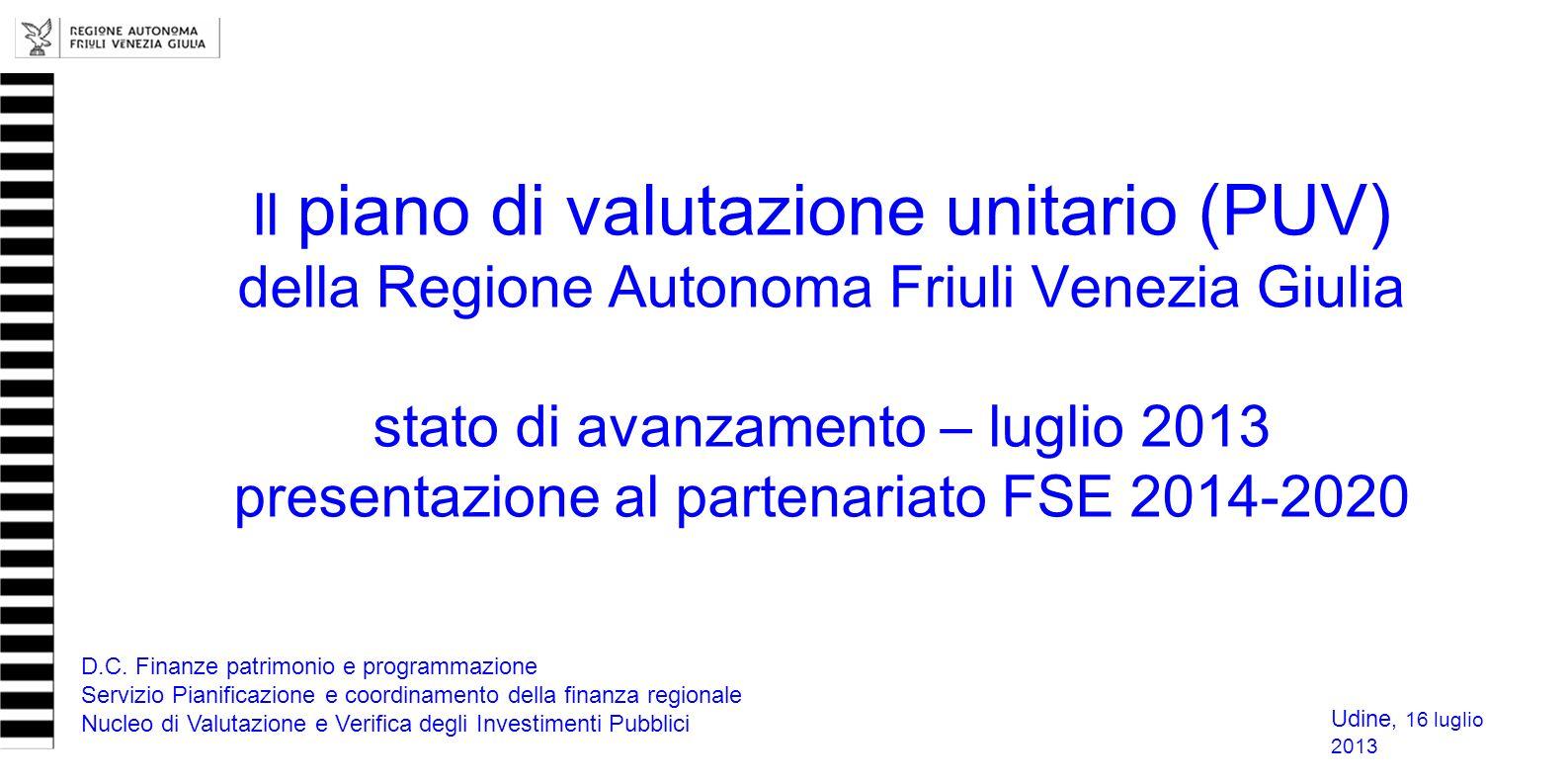 Il piano di valutazione unitario (PUV) della Regione Autonoma Friuli Venezia Giulia stato di avanzamento – luglio 2013 presentazione al partenariato F