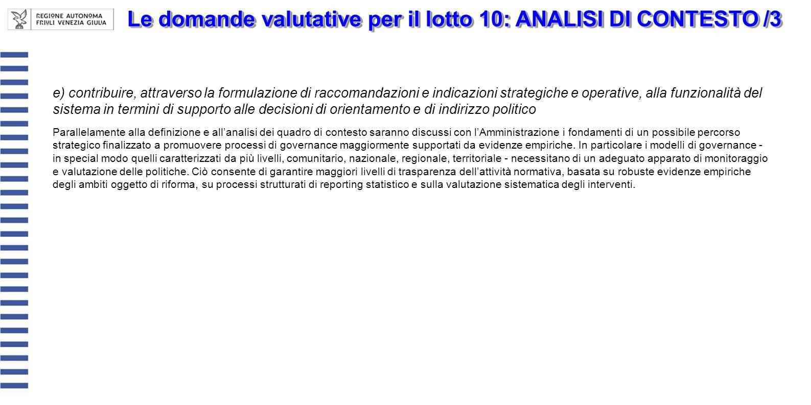 Le domande valutative per il lotto 10: ANALISI DI CONTESTO /3 e) contribuire, attraverso la formulazione di raccomandazioni e indicazioni strategiche