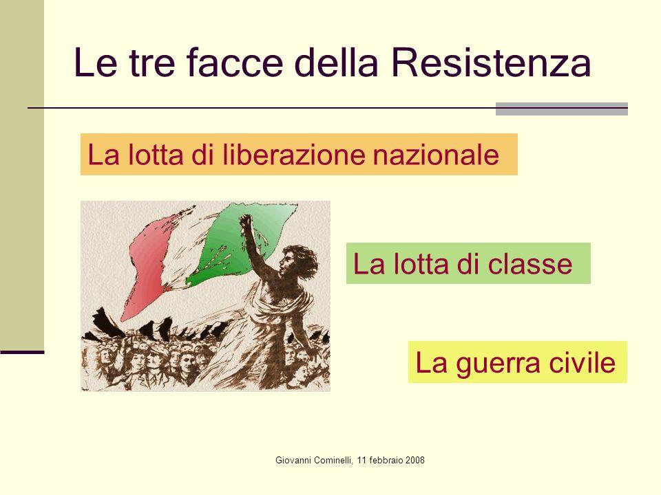 Giovanni Cominelli, 11 febbraio 2008 Le tre facce della Resistenza La lotta di liberazione nazionale La lotta di classe La guerra civile