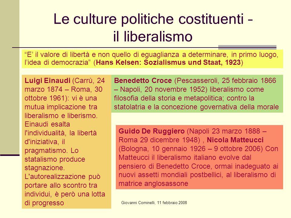 Giovanni Cominelli, 11 febbraio 2008 Le culture politiche costituenti – il liberalismo E il valore di libertà e non quello di eguaglianza a determinar