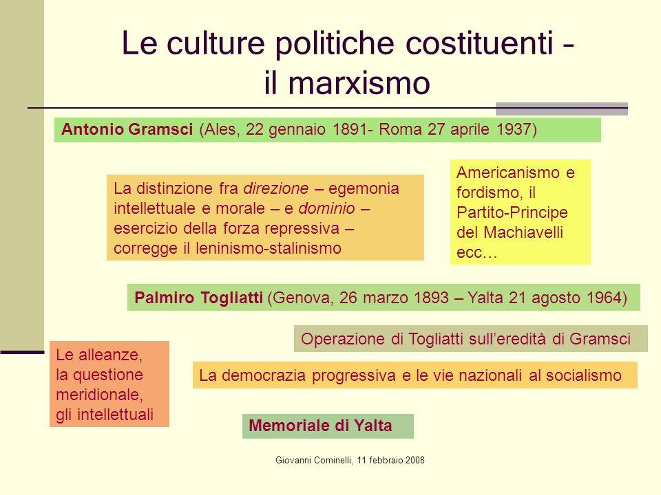 Giovanni Cominelli, 11 febbraio 2008 Le culture politiche costituenti – il marxismo Antonio Gramsci (Ales, 22 gennaio 1891- Roma 27 aprile 1937) La di