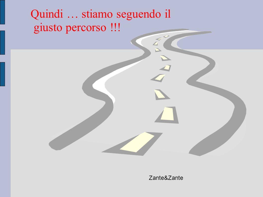 Quindi … stiamo seguendo il giusto percorso !!! Zante&Zante