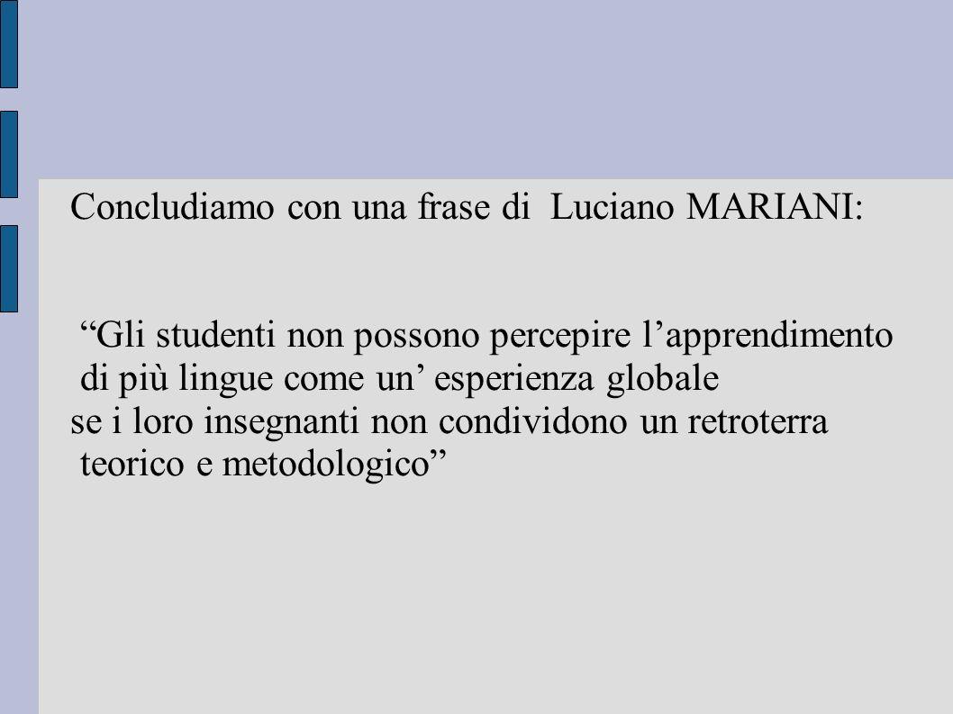 Concludiamo con una frase di Luciano MARIANI: Gli studenti non possono percepire lapprendimento di più lingue come un esperienza globale se i loro ins