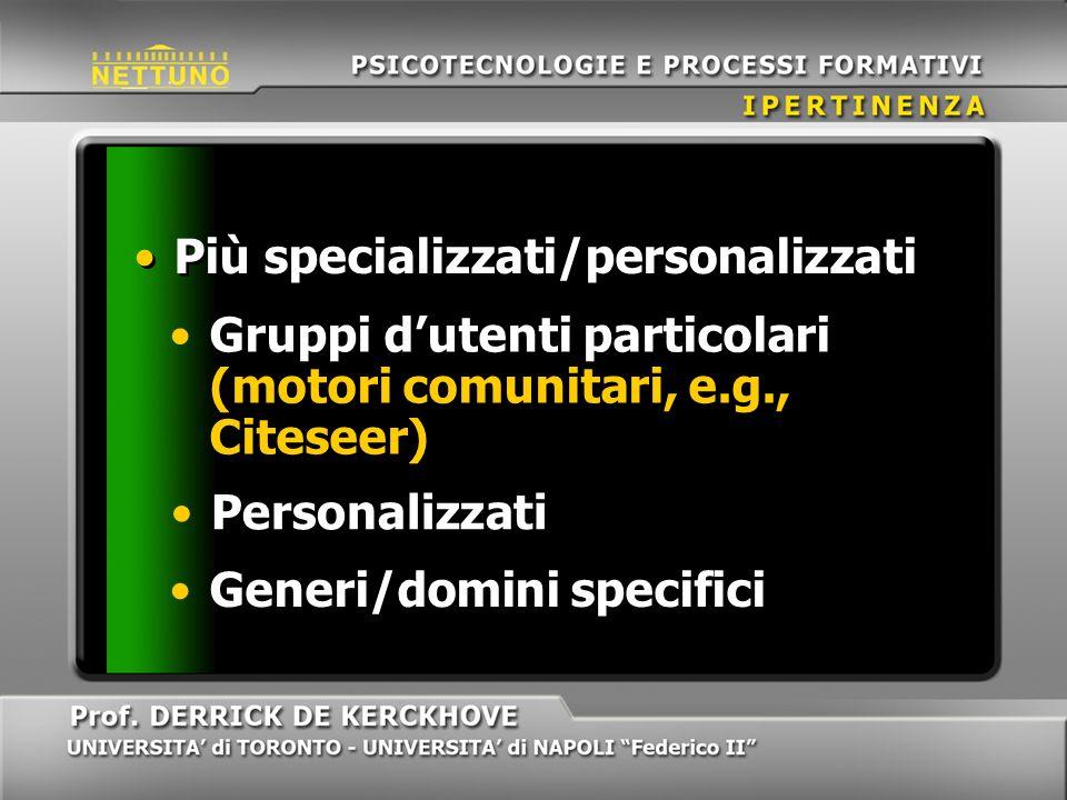 Generi/domini specifici Più specializzati/personalizzati Gruppi dutenti particolari (motori comunitari, e.g., Citeseer) Personalizzati