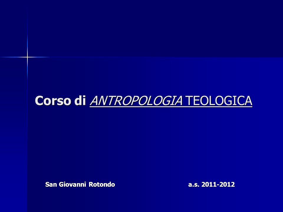 Corso di ANTROPOLOGIA TEOLOGICA San Giovanni Rotondo a.s. 2011-2012