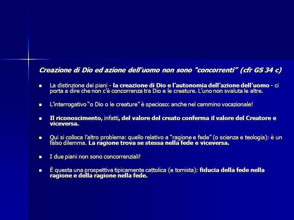 Creazione di Dio ed azione delluomo non sono concorrenti (cfr GS 34 c) La distinzione dei piani - la creazione di Dio e lautonomia dellazione delluomo