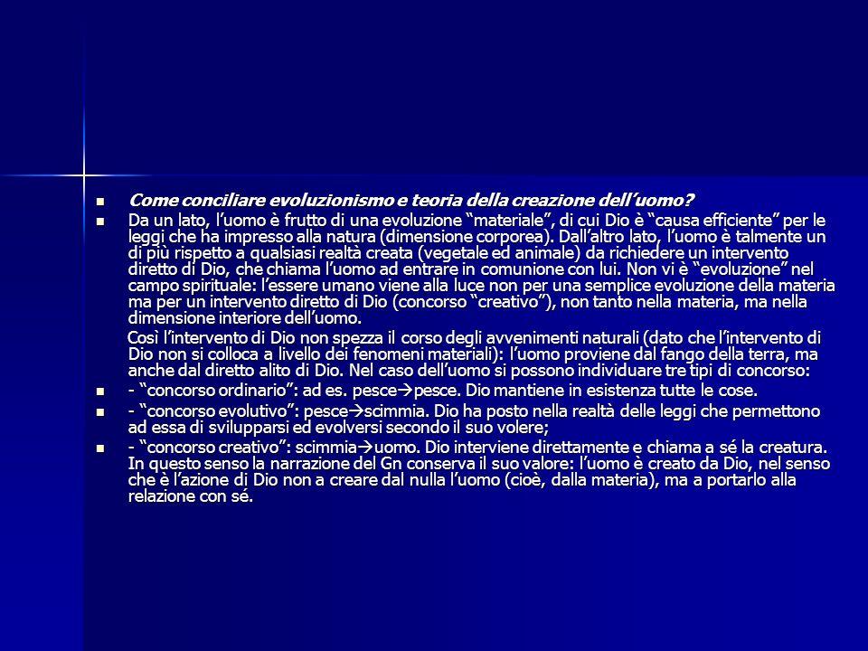 Come conciliare evoluzionismo e teoria della creazione delluomo? Come conciliare evoluzionismo e teoria della creazione delluomo? Da un lato, luomo è