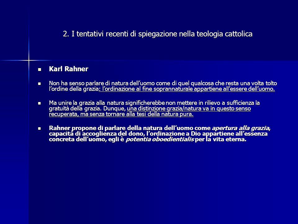2. I tentativi recenti di spiegazione nella teologia cattolica Karl Rahner Karl Rahner Non ha senso parlare di natura delluomo come di quel qualcosa c
