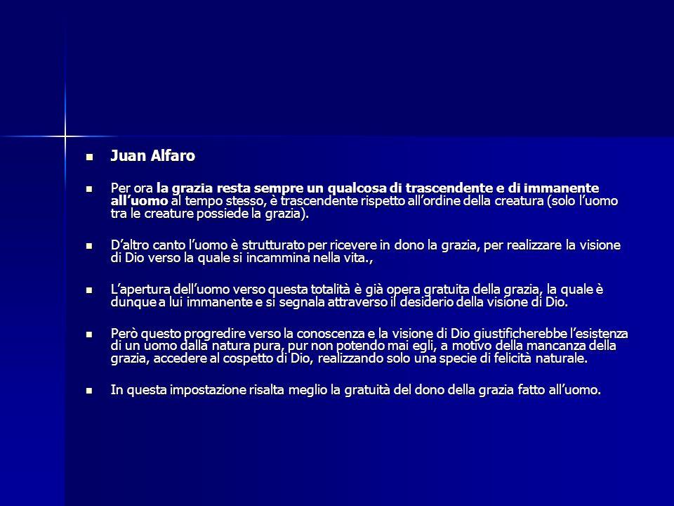 Juan Alfaro Juan Alfaro Per ora la grazia resta sempre un qualcosa di trascendente e di immanente alluomo al tempo stesso, è trascendente rispetto all