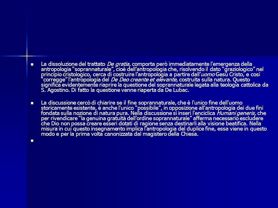 La dissoluzione del trattato De gratia, comporta però immediatamente l'emergenza della antropologia soprannaturale, cioè dellantropologia che, risolve