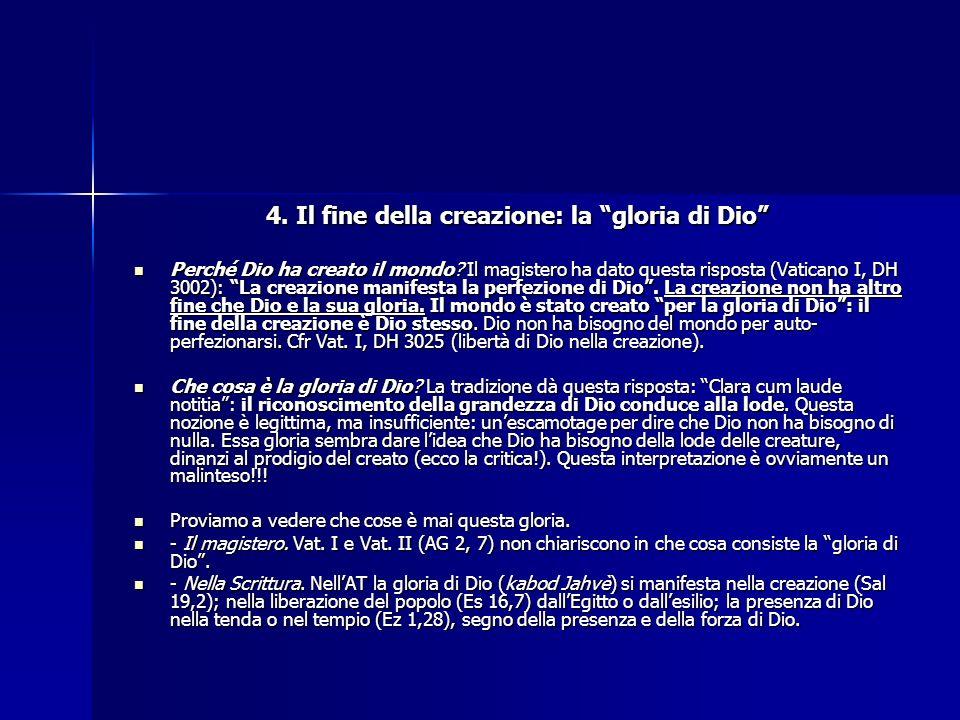 4. Il fine della creazione: la gloria di Dio Perché Dio ha creato il mondo? Il magistero ha dato questa risposta (Vaticano I, DH 3002): La creazione m