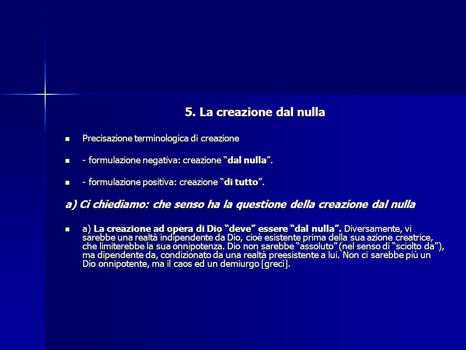 5. La creazione dal nulla Precisazione terminologica di creazione Precisazione terminologica di creazione - formulazione negativa: creazione dal nulla