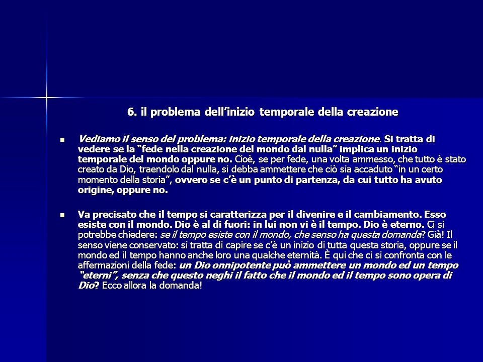 6. il problema dellinizio temporale della creazione Vediamo il senso del problema: inizio temporale della creazione. Si tratta di vedere se la fede ne