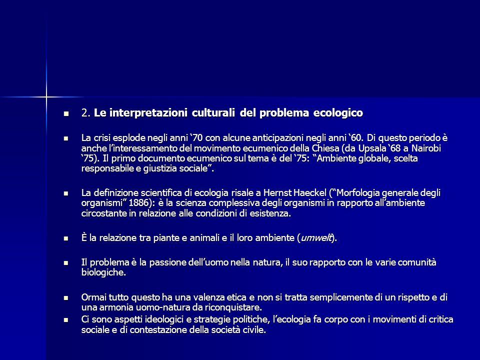 2. Le interpretazioni culturali del problema ecologico 2. Le interpretazioni culturali del problema ecologico La crisi esplode negli anni 70 con alcun