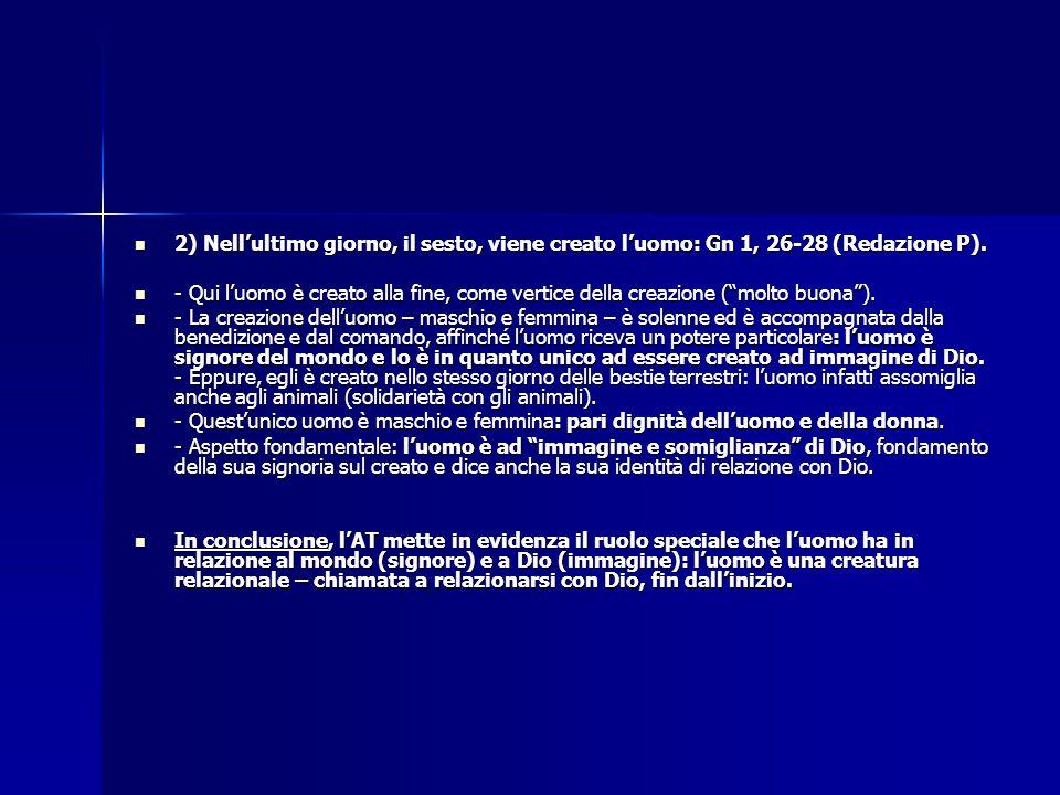 2) Nellultimo giorno, il sesto, viene creato luomo: Gn 1, 26-28 (Redazione P). 2) Nellultimo giorno, il sesto, viene creato luomo: Gn 1, 26-28 (Redazi