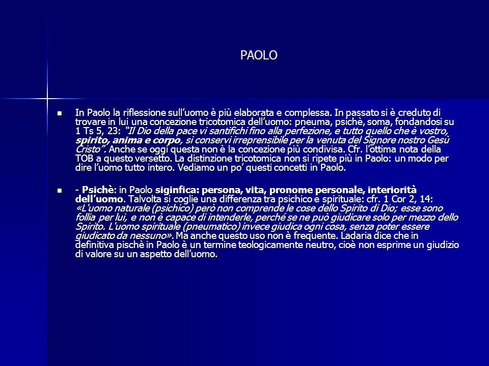 PAOLO In Paolo la riflessione sulluomo è più elaborata e complessa. In passato si è creduto di trovare in lui una concezione tricotomica delluomo: pne