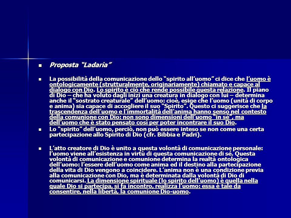 Proposta Ladaria Proposta Ladaria La possibilità della comunicazione dello spirito alluomo ci dice che luomo è ontologicamente (strutturalmente, origi