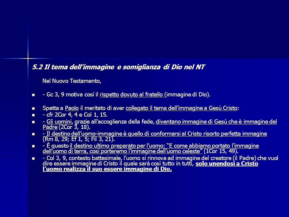 5.2 Il tema dellimmagine e somiglianza di Dio nel NT Nel Nuovo Testamento, Nel Nuovo Testamento, - Gc 3, 9 motiva così il rispetto dovuto al fratello