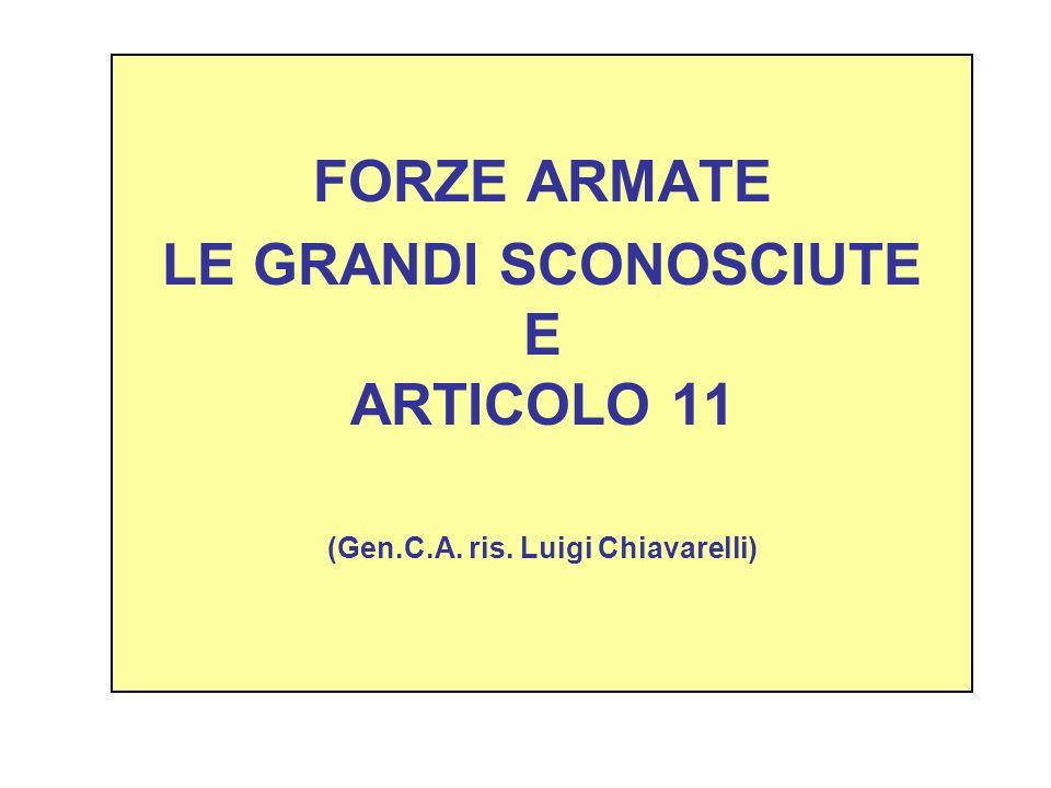 FORZE ARMATE LE GRANDI SCONOSCIUTE E ARTICOLO 11 (Gen.C.A. ris. Luigi Chiavarelli)
