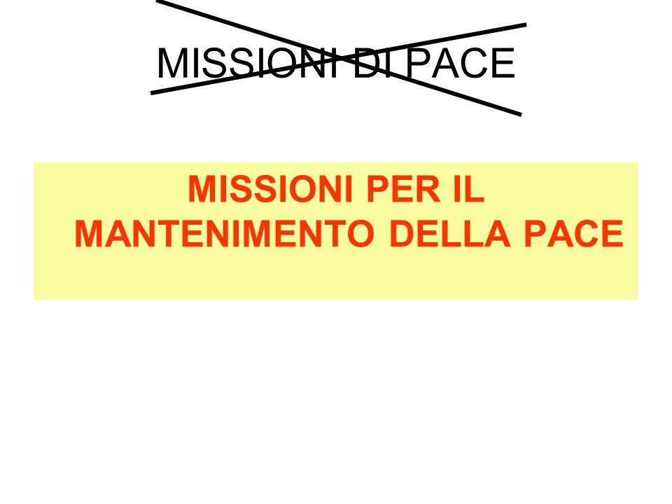 MISSIONI DI PACE MISSIONI PER IL MANTENIMENTO DELLA PACE