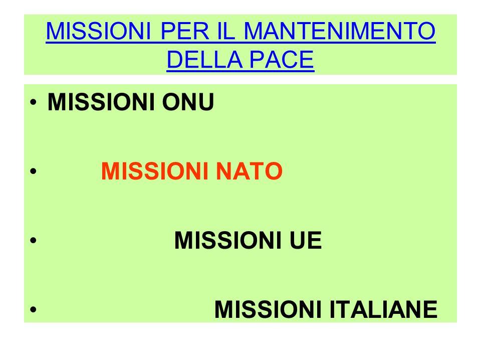 MISSIONI PER IL MANTENIMENTO DELLA PACE MISSIONI ONU MISSIONI NATO MISSIONI UE MISSIONI ITALIANE