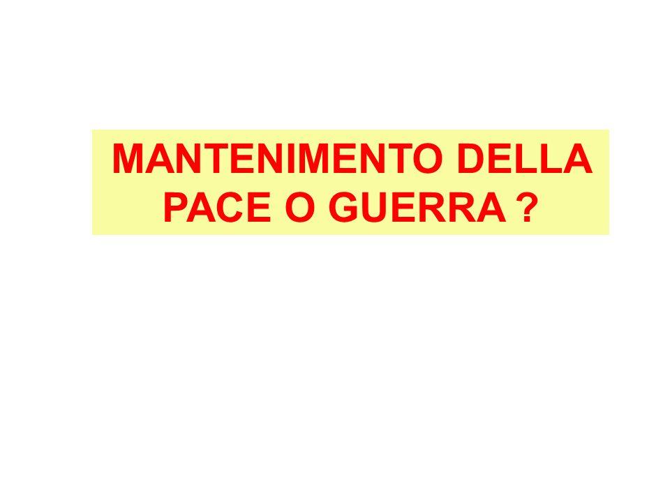MANTENIMENTO DELLA PACE O GUERRA ?