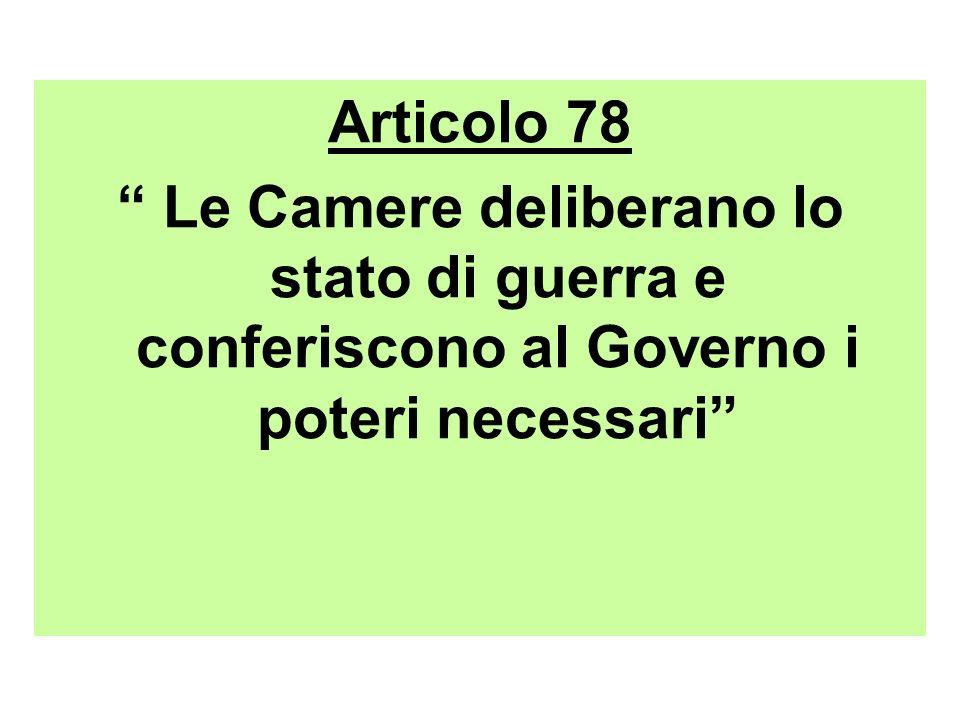 Articolo 78 Le Camere deliberano lo stato di guerra e conferiscono al Governo i poteri necessari