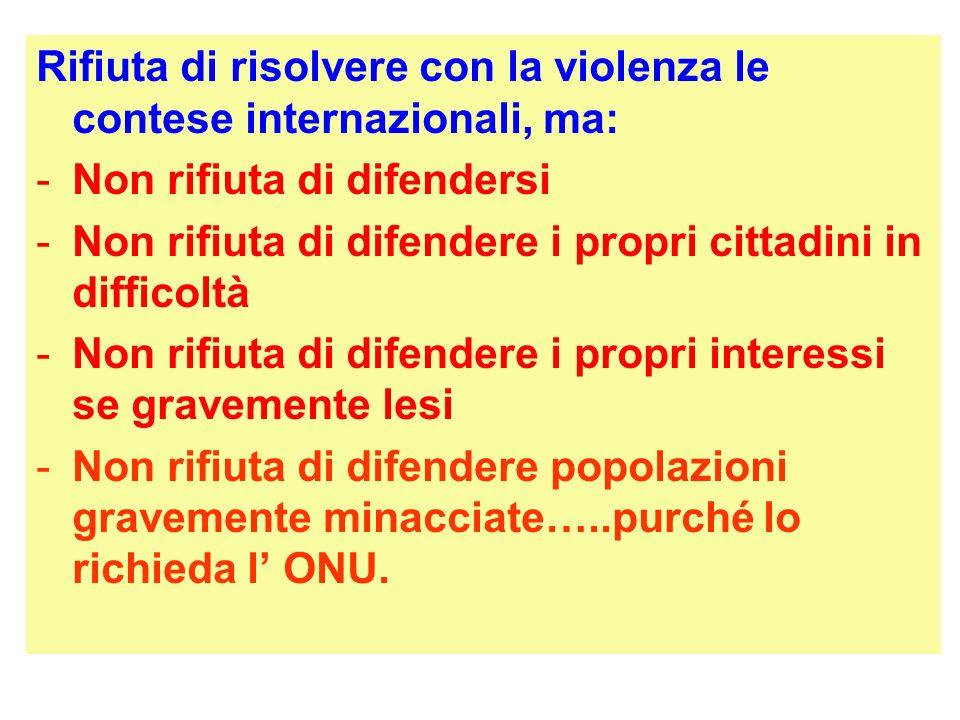 Rifiuta di risolvere con la violenza le contese internazionali, ma: -Non rifiuta di difendersi -Non rifiuta di difendere i propri cittadini in diffico